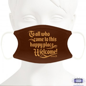 To All Who Come To This Happy Place Face Mask - Personalizable